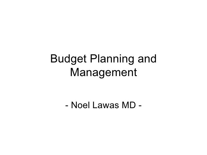 Budget Planning and   Management  - Noel Lawas MD -