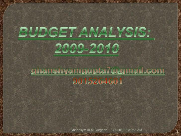 BUDGET ANALYSIS: 2009-2010<br />ghanshyamgupta7@gmail.com<br />9015264601<br />2/24/2010 10:59:36 AM<br />1<br />Ghnahsym ...