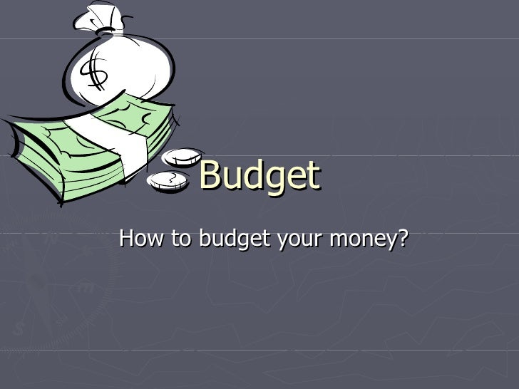 BudgetHow to budget your money?