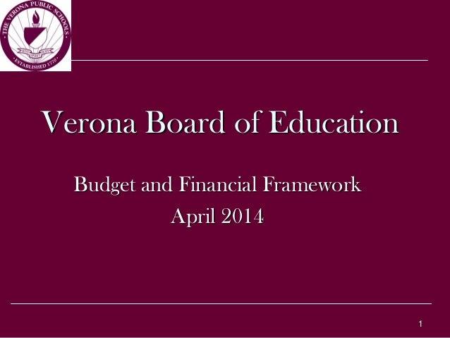 1 Verona Board of Education Budget and Financial Framework April 2014