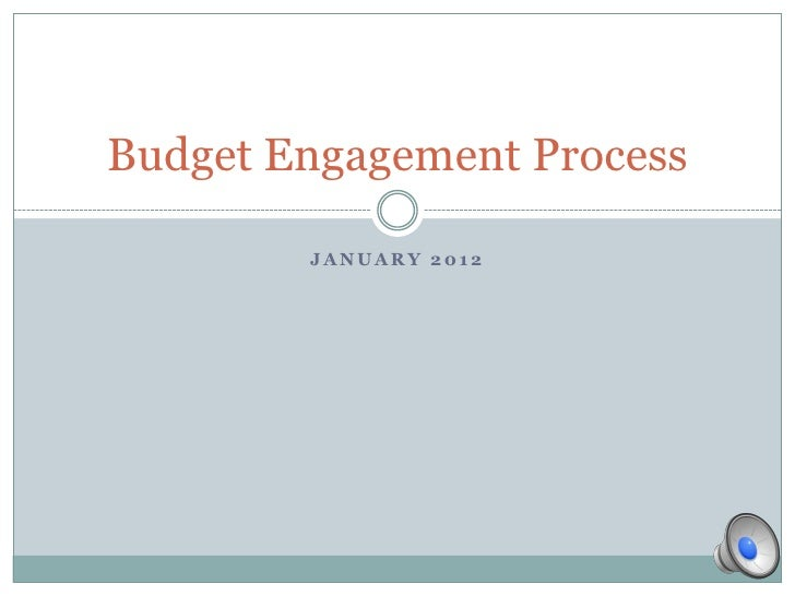 Budget Engagement Process        JANUARY 2012