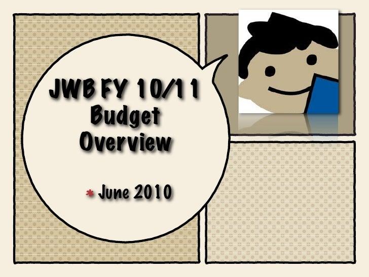 JWB FY 10/11    Budget   Overview     June 2010