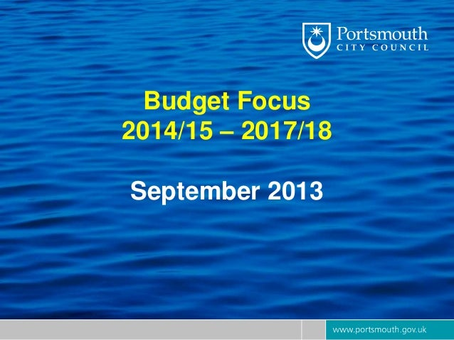 Budget Focus 2014/15 – 2017/18 September 2013