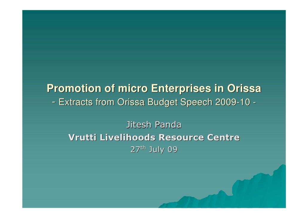 Promotion of micro Enterprises in Orissa  - Extracts from Orissa Budget Speech 2009-10 -                   Jitesh Panda   ...