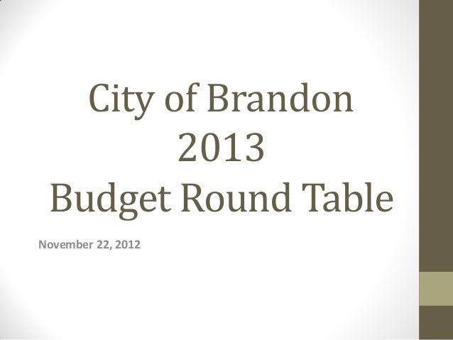 City of Brandon         2013 Budget Round TableNovember 22, 2012