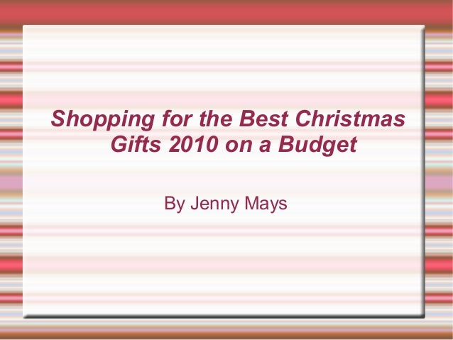 shopping for the best christmas gifts 2010 on a budget by jenny mays