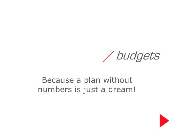 / budgets Because a plan withoutnumbers is just a dream!
