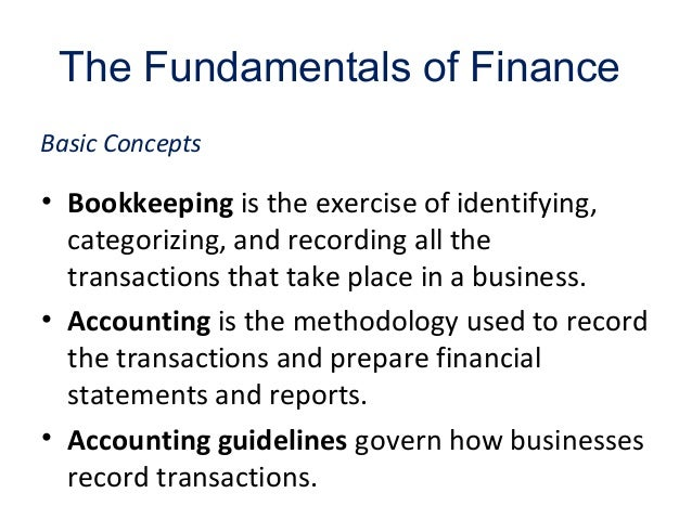 The Fundamentals of Finance • Bookkeeping is the exercise of identifying, categorizing, and recording all the transactions...