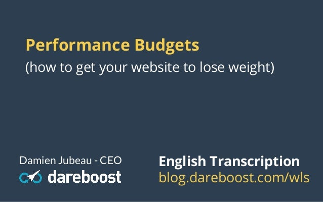 Performance Budgets (how to get your website to lose weight) Damien Jubeau - CEO English Transcription blog.dareboost.com/...