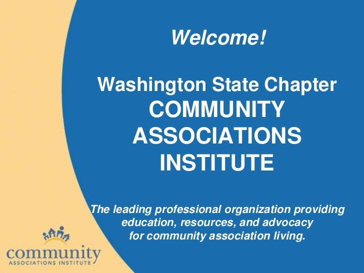 Welcome! Washington State Chapter        COMMUNITY       ASSOCIATIONS         INSTITUTEThe leading professional organizati...