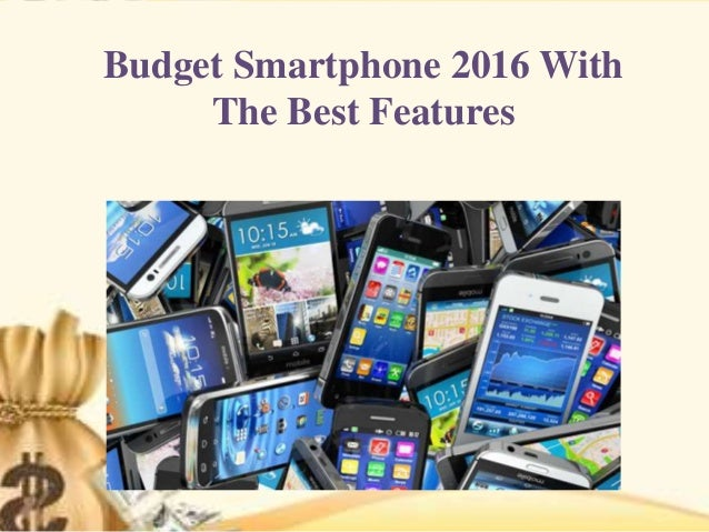 Budget Smartphone 2016 With The Best Features