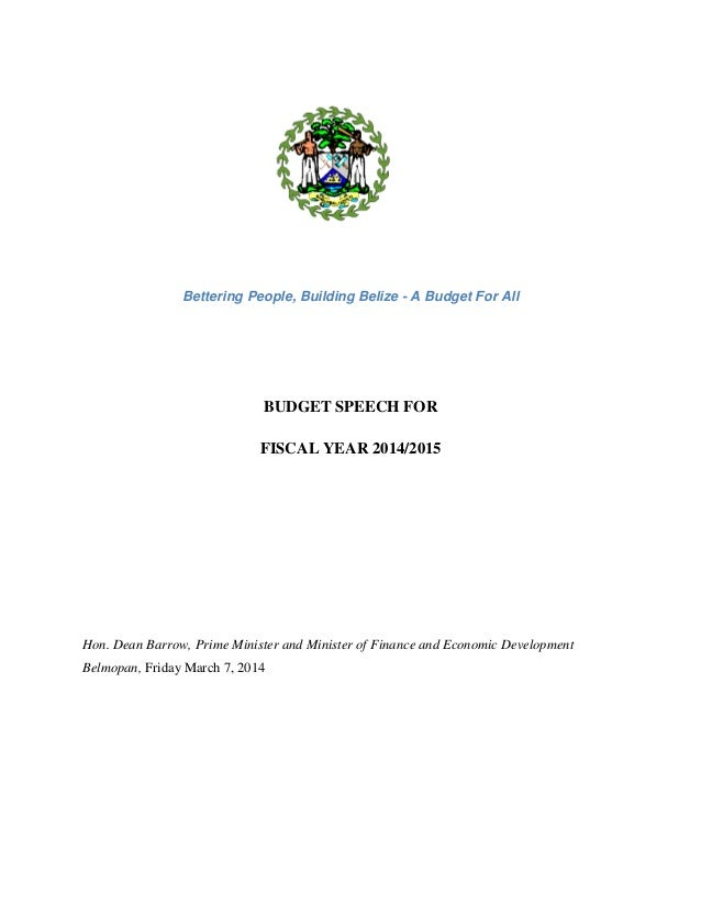 1 Bettering People, Building Belize - A Budget For All BUDGET SPEECH FOR FISCAL YEAR 2014/2015 Hon. Dean Barrow, Prime Min...