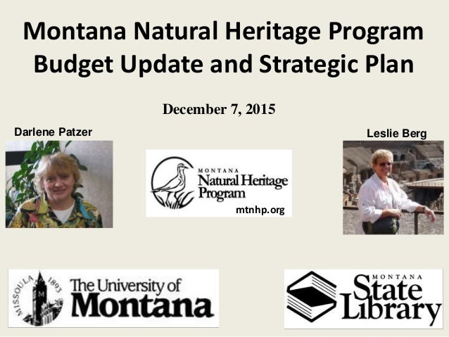 Montana Natural Heritage Program Budget Update and Strategic Plan December 7, 2015 Leslie BergDarlene Patzer mtnhp.org