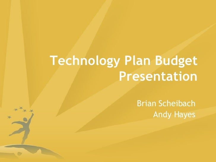 Technology Plan Budget Presentation Brian Scheibach Andy Hayes