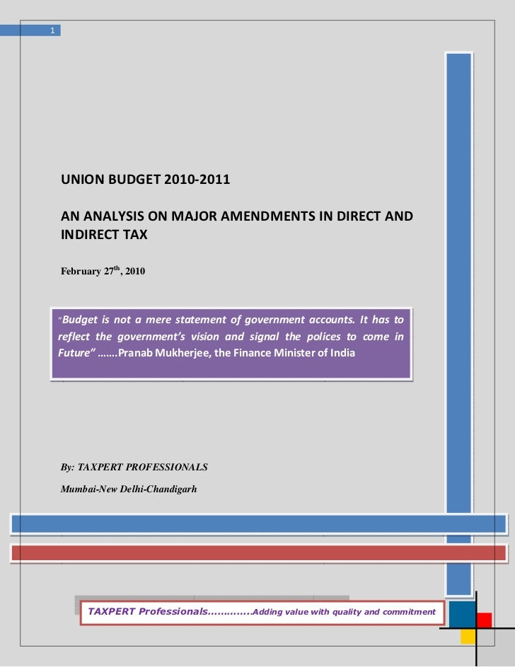"1    UNION BUDGET 2010-2011    AN ANALYSIS ON MAJOR AMENDMENTS IN DIRECT AND    INDIRECT TAX    February 27th, 2010    ""Bu..."
