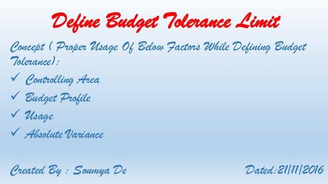 Define Budget Tolerance Limit Concept ( Proper Usage Of Below Factors While Defining Budget Tolerance):  Controlling Area...