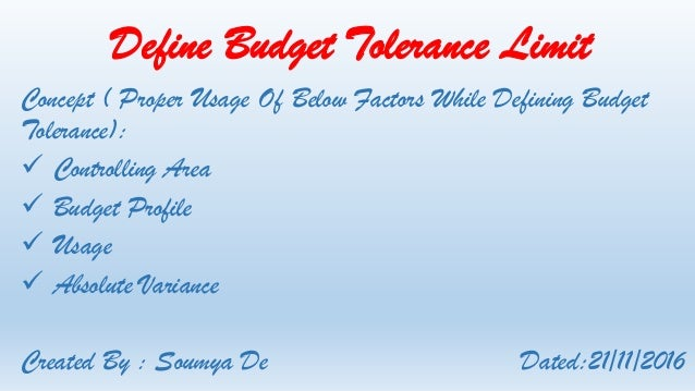 Define Budget Tolerance Limit Concept ( Proper Usage Of Below Factors While Defining Budget Tolerance):  Controlling Area...