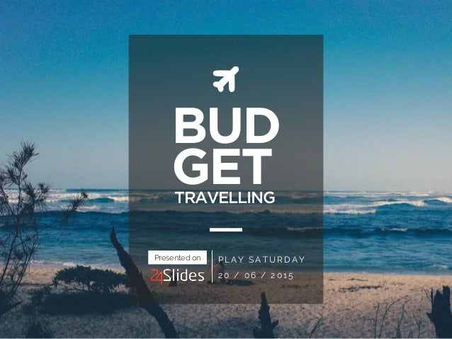 BUD GETTRAVELLING PLAY SATURDAY 20 / 06 / 2015 Presented on