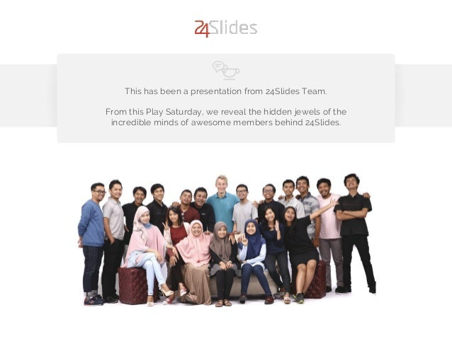 This has been a presentation from 24Slides Team. From this Play Saturday, we reveal the hidden jewels of the incredible mi...