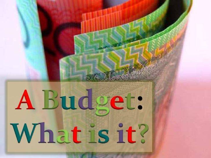 Budget:  What is it? [Organization of Money] - PowerPoint: