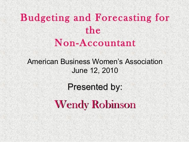 American Business Women's Association June 12, 2010 Presented by:Presented by: Wendy RobinsonWendy Robinson Budgeting and ...
