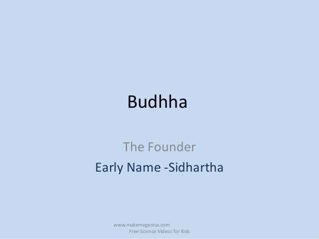 BudhhaThe FounderEarly Name -Sidharthawww.makemegenius.comFree Science Videos for Kids