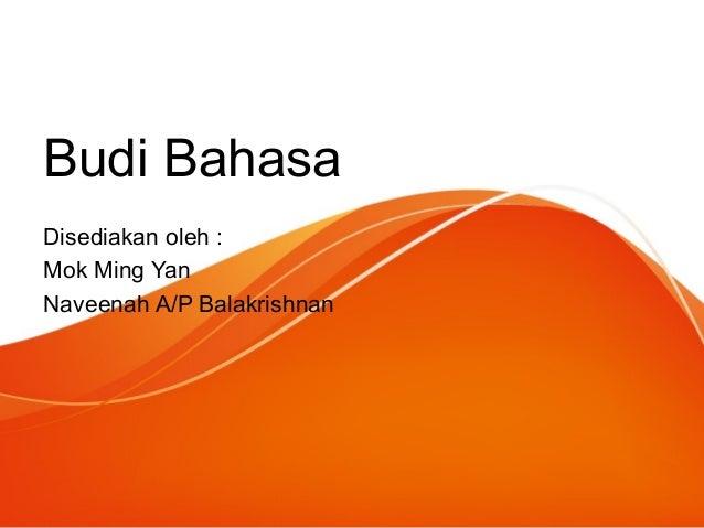 Budi Bahasa Disediakan oleh : Mok Ming Yan Naveenah A/P Balakrishnan