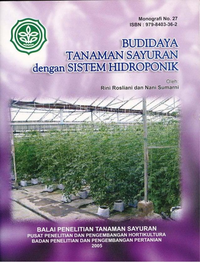 Monografi No. 27 ISBN : 979-8403-36-2 BUDIDAYA TANAMAN SAYURAN DENGAN SISTEM HIDROPONIK Oleh : Rini Rosliani dan Nani Suma...