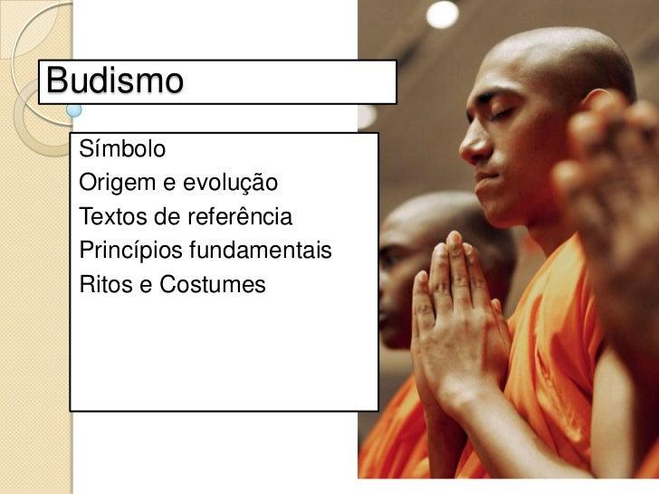 Budismo<br />Símbolo<br />Origem e evolução<br />Textos de referência<br />Princípios fundamentais<br />Ritos e Costumes<b...