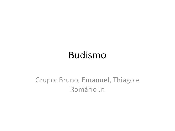 Budismo<br />Grupo: Bruno, Emanuel, Thiago e Romário Jr.<br />