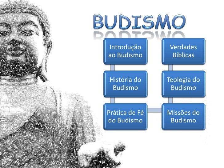 Introdução       Verdadesao Budismo        BíblicasHistória do     Teologia do Budismo         BudismoPrática de Fé   Miss...