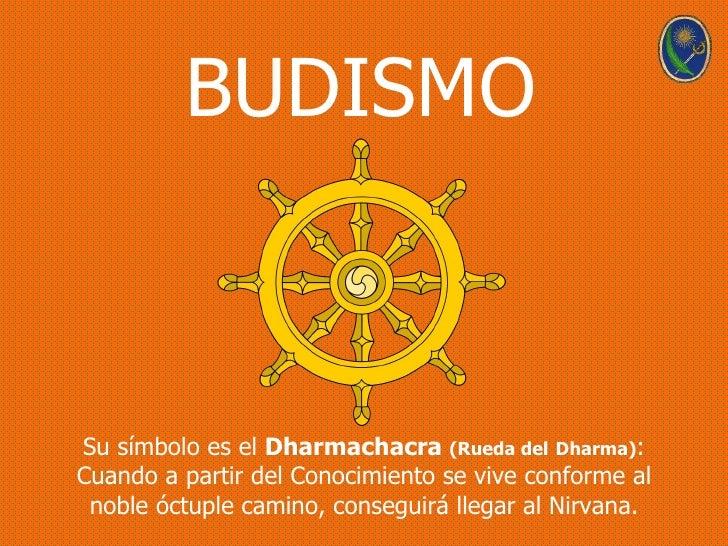 BUDISMOSu símbolo es el Dharmachacra (Rueda del Dharma):Cuando a partir del Conocimiento se vive conforme al noble óctuple...