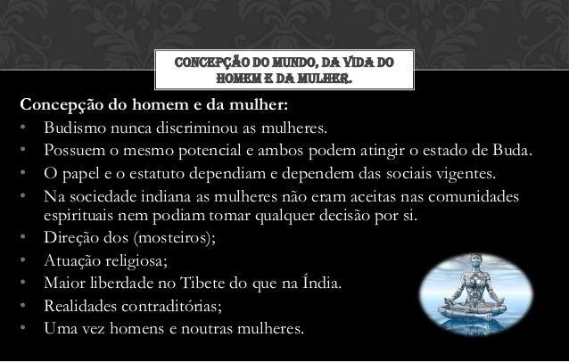 CONCEPÇÃO DO MUNDO, DA VIDA DO                         HOMEM E DA MULHER.Concepção do homem e da mulher:• Budismo nunca di...