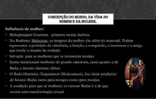 CONCEPÇÃO DO MUNDO, DA VIDA DO                               HOMEM E DA MULHER.Influência da mulher:• Mahaprajapati Guatam...