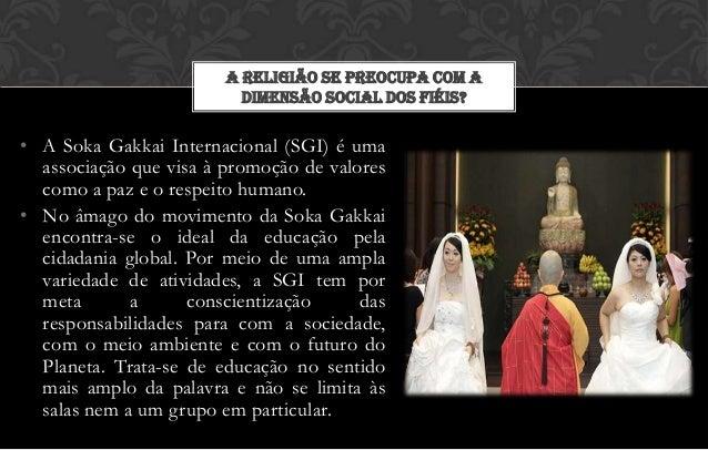 A RELIGIÃO SE PREOCUPA COM A                          DIMENSÃO SOCIAL DOS FIÉIS?• A Soka Gakkai Internacional (SGI) é uma ...
