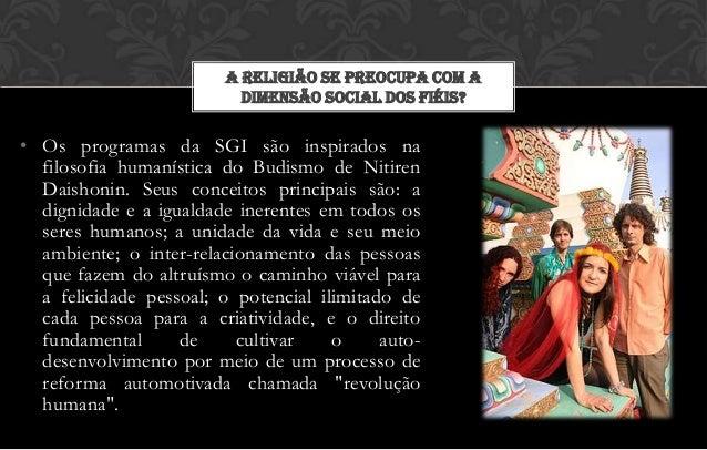 A RELIGIÃO SE PREOCUPA COM A                           DIMENSÃO SOCIAL DOS FIÉIS?• Os programas da SGI são inspirados na  ...