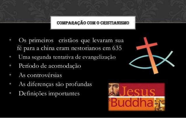 COMPARAÇÃO COM O CRISTIANISMO•    Os primeiros cristãos que levaram sua    fé para a china eram nestorianos em 635•   Uma ...