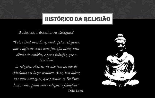 """HISTÓRICO DA RELIGIÃO    Budismo: Filosofia ou Religião?""""Pobre Budismo! É rejeitado pelos religiosos, que o definem como u..."""