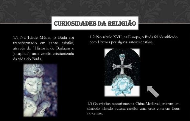 CURIOSIDADES DA RELIGIÃO1.1 Na Idade Média, o Buda foi         1.2. No século XVII, na Europa, o Buda foi identificadotran...