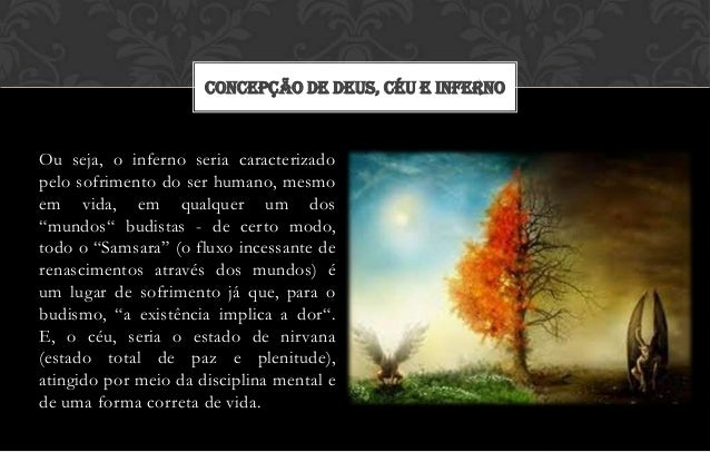 CONCEPÇÃO DE DEUS, CÉU E INFERNOOu seja, o inferno seria caracterizadopelo sofrimento do ser humano, mesmoem vida, em qual...