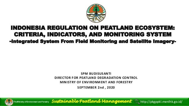 INDONESIA REGULATION ON PEATLAND ECOSYSTEM: CRITERIA, INDICATORS, AND MONITORING SYSTEM -Integrated System From Field Moni...