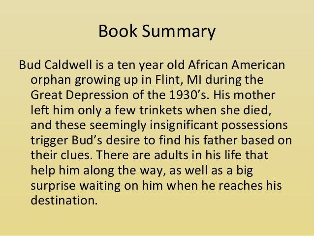 bud not buddy book report summary Bud, not buddy by christopher paul curtis is the perfect novel to share with your students for so many reasons summary: bud is an orphan living at the home after his mother passed away.