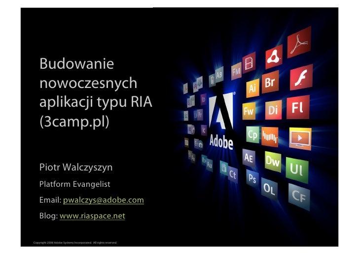 Budowanie     nowoczesnych     aplikacji typu RIA     (3camp.pl)      Piotr Walczyszyn     Platform Evangelist     Email: ...