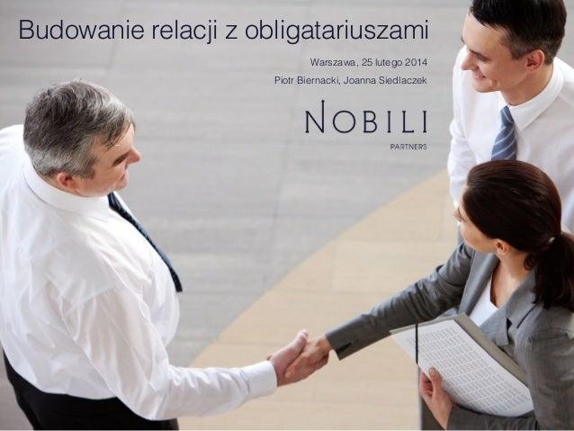 Budowanie relacji z obligatariuszami Warszawa, 25 lutego 2014 Piotr Biernacki, Joanna Siedlaczek