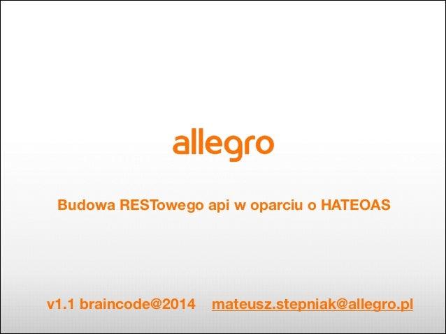 !  Budowa RESTowego api w oparciu o HATEOAS  v1.1 braincode@2014  mateusz.stepniak@allegro.pl