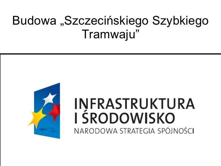 """Budowa """"Szczecińskiego Szybkiego Tramwaju"""""""