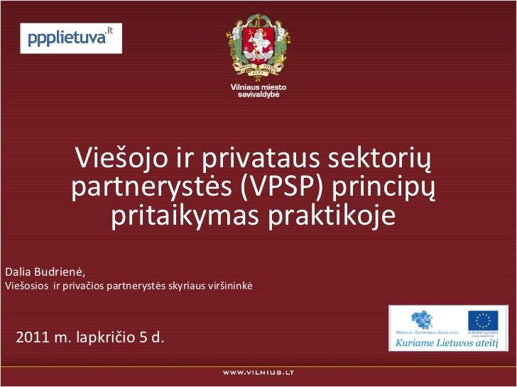 Viešojo ir privataus sektorių              partnerystės (VPSP) principų                 pritaikymas praktikojeDalia Budrie...