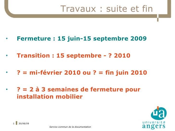 Travaux : suite et fin   ●         Fermeture : 15 juin-15 septembre 2009  ●         Transition : 15 septembre - ? 2010  ● ...