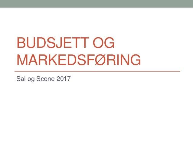 BUDSJETT OG MARKEDSFØRING Sal og Scene 2017