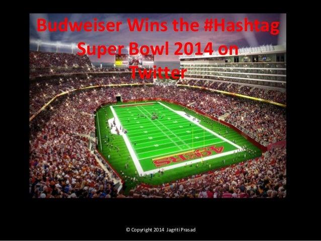 Budweiser Wins the #Hashtag Super Bowl 2014 on Twitter  © Copyright 2014 Jagriti Prasad